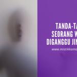 7 Tanda Seorang Wanita Diganggu dan Dihinggapi Jin Jantan